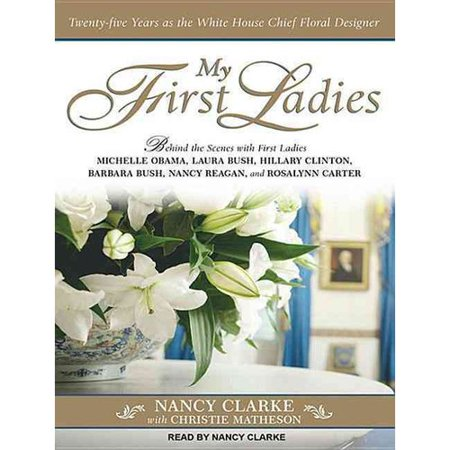My First Ladies  Thirty Years As The White House Chief Floral Designer