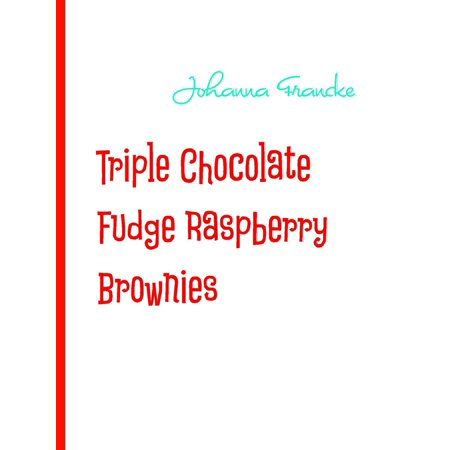- Triple Chocolate Fudge Raspberry Brownies - eBook