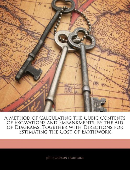 A Method Of Calculating The Cubic Contents Of Excavations And Embankments  By The Aid Of