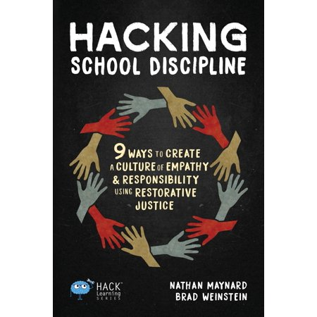Hacking School Discipline : 9 Ways to Create a Culture of Empathy and Responsibility Using Restorative (Best Way To Learn Hacking)