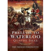 Prelude to Waterloo: Quatre Bras: The French Perspective (Paperback)