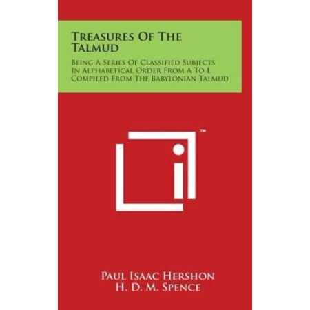 Treasures Of The Talmud  Being A Series Of Classified Subjects In Alphabetical Order From A To L Compiled From The Babylonian Talmud