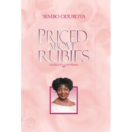 Priced Above Rubies: Qualities of A Good Woman - (Qualities Of A Good Woman In The Bible)