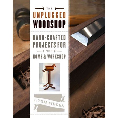 The Unplugged Woodshop  Hand Crafted Projects For The Home   Workshop