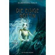 Elbenthal-Saga: Die Eisige Göttin - eBook