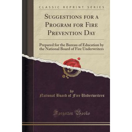 Fire Prevention Week Supplies (Suggestions for a Program for Fire Prevention Day : Prepared for the Bureau of Education by the National Board of Fire Underwriters (Classic)