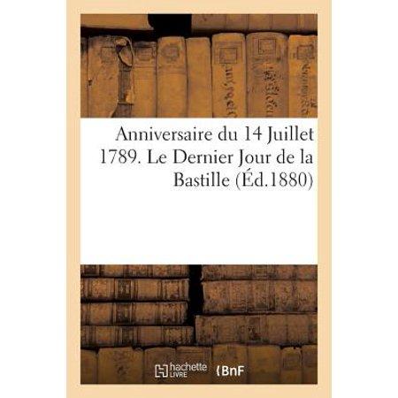 Anniversaire Du 14 Juillet 1789 Le Dernier Jour De La Bastille