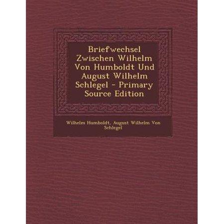 Briefwechsel Zwischen Wilhelm Von Humboldt Und August Wilhelm Schlegel Primary Source Edition by