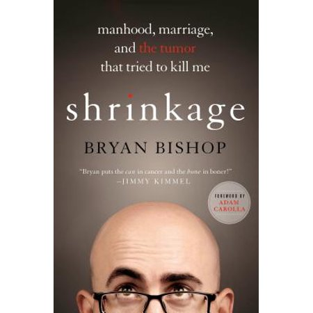 Shrinkage: Manhood, Marriage, and the Tumor That Tried to Kill Me -