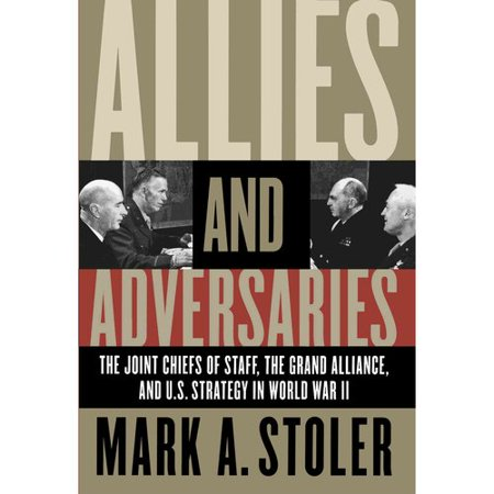 Allies And Adversaries  The Joint Chiefs Of Staff  The Grand Alliance  And U S  Strategy In World War Ii