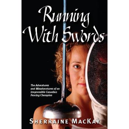 Running with Swords : The Adventures and Misadventures of an Irrepressible Canadian Fencing - A Fencing Sword