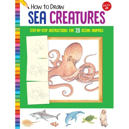 How to Draw Sea Creatures : Step-by-step instructions for 20 ocean animals - Halloween Creatures Draw