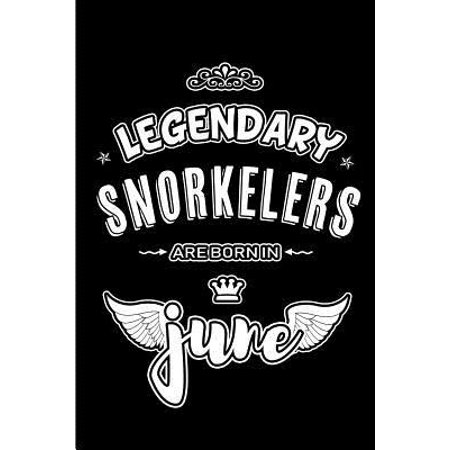 Legendary Snorkelers are born in June: Blank Lined 6x9 Snorkeling Journal / Notebooks as Appreciation day, Birthday, Welcome, Farewell, Thanks giving, (Best Snorkeling In Hawaii In June)