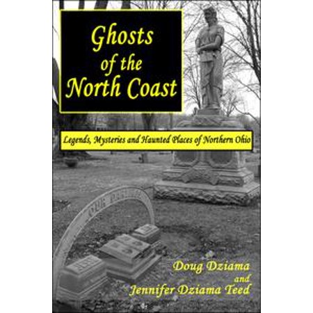 Ghosts of the North Coast: Legends, Mysteries and Haunted Places of Northern Ohio - - Haunted Places In Ohio For Halloween