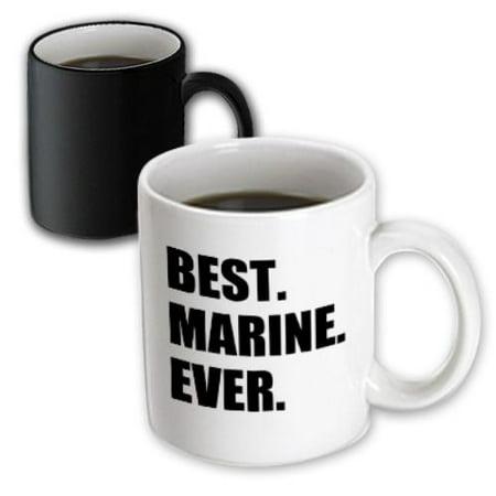 3Drose Best Marine Ever  Fun Appreciation Gift For Your Favorite Marine  Text  Magic Transforming Mug  11Oz