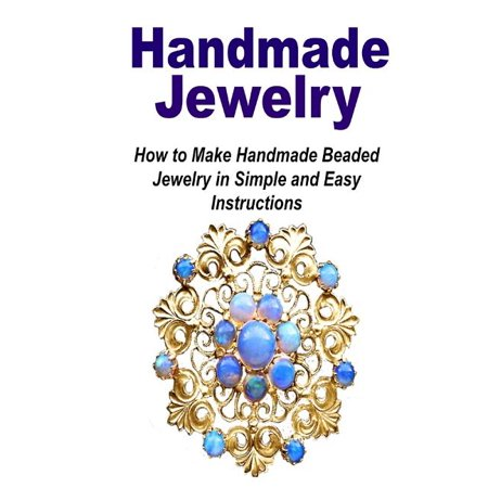 Handmade Jewelry : How to Make Handmade Beaded Jewelry in Simple and Easy Instruc: (Jewelry - Jewelry Design - Jewelry Making - Handmade Jewelry) Handmade Jewelry: How to Make Handmade Beaded Jewelry in Simple and Easy Instructions Do you want to create original and unique jewelry? Do you aspire to become a professional jewelry maker? Whether you want to create a new hobby or enhance your jewelry skills, you will find this guide very helpful as you will learn to make beautiful jewelry. Jewelry & Jewelry Making Wnat to learn more about jewelry making? Scroll up and click the  buy  button to learn all about jewelry. ------------------------------- Tags: Jewelry, Jewelry Making, Jewelry Design, Jewelry Business, Handmade Jewelry, Jewelry Magazines, Beaded Jewelry