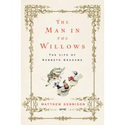 The Man in the Willows : The Life of Kenneth Grahame