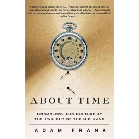 About Time: Cosmology and Culture at the Twilight of the Big Bang Our universe's  beginning  is at an end. What does this have to do with us, here on Earth? Everything. Our lives are about to be dramatically shaken-as altered as they were by the invention of the clock, the steam engine, the railroad, the radio and the Internet. In  About Time,  astrophysicist Adam Frank allows us a peek into the cutting edge of cosmology, explaining how the texture of our lives changes along with our understanding of the universe's origin. Since we awoke to self-consciousness fifty thousand years ago, our lived experience of time, from hunting and gathering to the invention of cell phones and electronic calendars, has been transformed and rebuilt many times. But the latest theories in cosmology-time with no beginning, parallel universes, eternal inflation-are about to send us in a new direction. Time is both our grandest and most intimate conception of the universe. Frank tells the story of humanity's deepest question-when and how did everything begin?alongside the story of how human beings have experienced time, looking at the way our engagement with the world has allowed us to discover the nature of the universe and how those discoveries inform our daily experience. This astounding book will change the way we think about time and how it affects our lives.