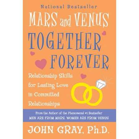 Mars and Venus Together Forever : Relationship Skills for Lasting Love in Committed - Venus The Love Goddess