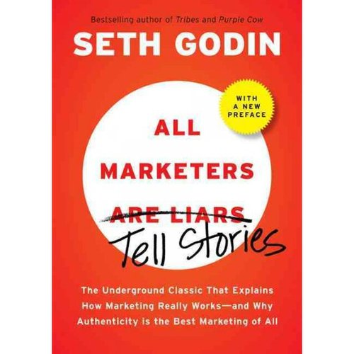 All Marketers Are Liars: The Power of Telling Authentic Stories In a Low-Trust World