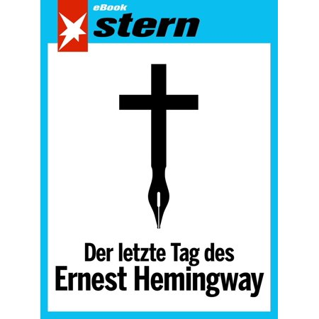 Der letzte Tag des Ernest Hemingway (stern eBook Single) - eBook