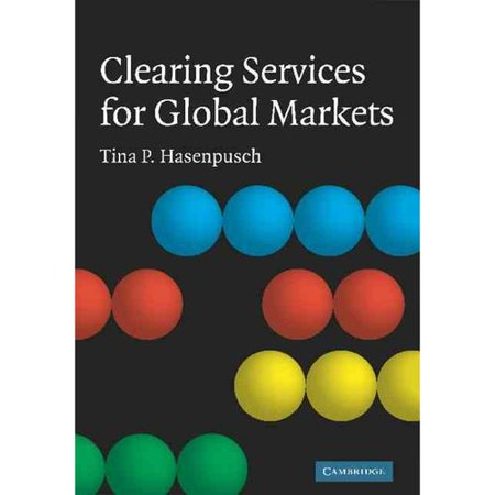 Clearing Services For Global Markets  A Framework For The Future Development Of The Clearing Industry