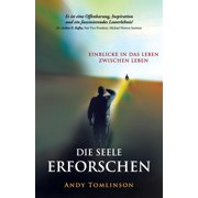 Die seele erforschen - Erkenntnisse aus studien vom leben zwischen leben (Paperback)