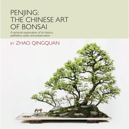 Penjing: The Chinese Art of Bonsai : A Pictorial Exploration of Its History, Aesthetics, Styles and
