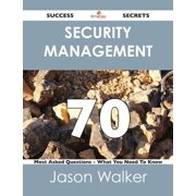 Security Management 70 Success Secrets - 70 Most Asked Questions On Security Management - What You Need To Know - eBook