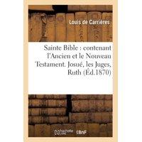 Sainte Bible : Contenant l'Ancien Et Le Nouveau Testament. Josué, Les Juges, Ruth (Éd.1870)