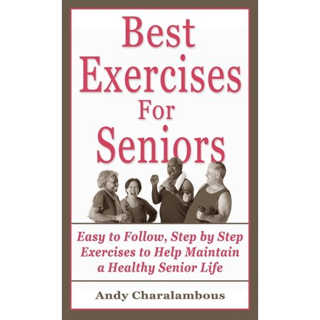 The Best Exercises For Seniors - Step By Step Exercises To Help Maintain A Healthy Senior Life - (Best Balance Exercises For Seniors)