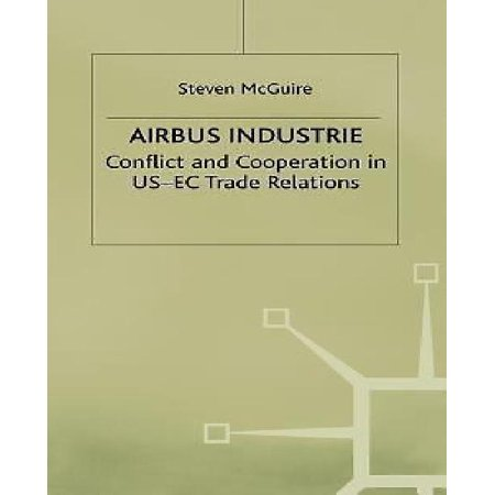 Airbus Industrie   Conflict And Cooperation In Us Ec Trade Relations