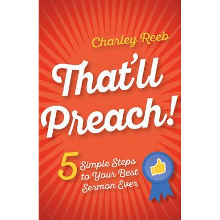 That'll Preach! : 5 Simple Steps to Your Best Sermon