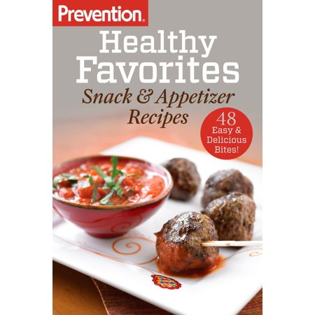 Prevention Healthy Favorites: Snack & Appetizer Recipes - eBook
