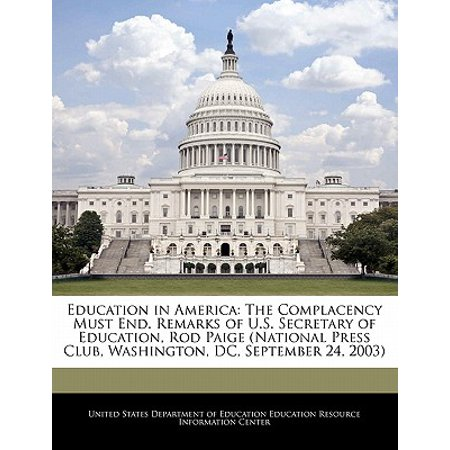 Education in America : The Complacency Must End. Remarks of U.S. Secretary of Education, Rod Paige (National Press Club, Washington, DC, September 24,