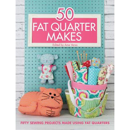 50 Fat Quarter Makes : 50 Sewing Projects Made Using Fat Quarters 50 State Commemorative Quarter Series