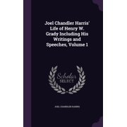 Joel Chandler Harris' Life of Henry W. Grady Including His Writings and Speeches, Volume 1 (Hardcover)