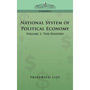 National System of Political Economy - Volume 1 : The History