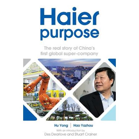Haier purpose the real story of china 39 s first global super company - Haier america corporate office ...