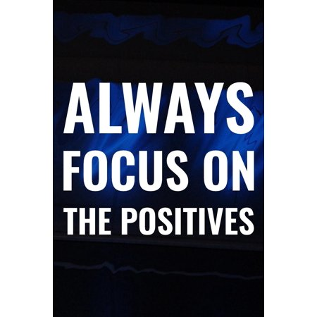 Always Focus On The Positives: Daily Success, Motivation and Everyday Inspiration For Your Best Year Ever, 365 days to more Happiness Motivational Year Long Journal / Daily Notebook / Diary (Best Notebook For The Money)