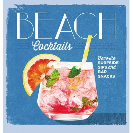 Beach Cocktails : Favorite Surfside Sips and Bar (Americas Favorite Snack)