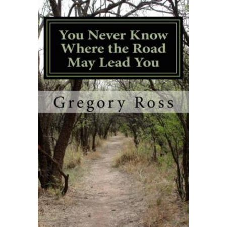 You Never Know Where the Road May Lead You - eBook