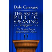 The Art of Public Speaking : The Original Tool for Improving Public Oration