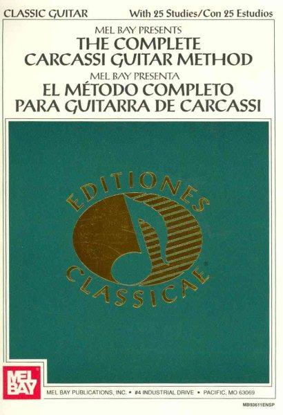 Mel Bay Presents The Complete Carcassi Guitar Method   Mel Bay Presenta El Metodo completo... by