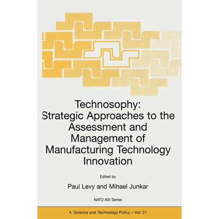 Technosophy: Strategic Approaches to the Assessment and Management of Manufacturing Technology Innovation -