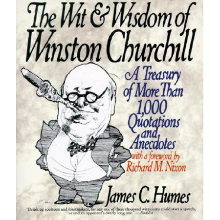 The Wit & Wisdom of Winston Churchill : A Treasury of More Than 1,000