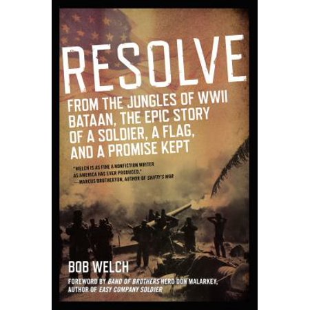 Resolve  From The Jungles Of Wwii Bataan  The Epic Story Of A Soldier  A Flag  And A Promise Kept