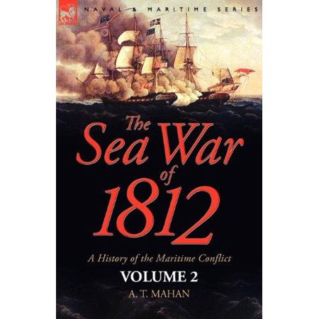The Sea War Of 1812  A History Of The Maritime Conflict Volume 2