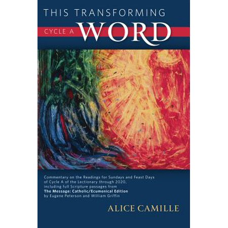 - This Transforming Word, Cycle A : Commentary on the Readings for Sundays and Feast Days of Cycle A of the Lectionary Through 2020, Including Full Script Passages from The Message: Catholic/Ecumenical Edition