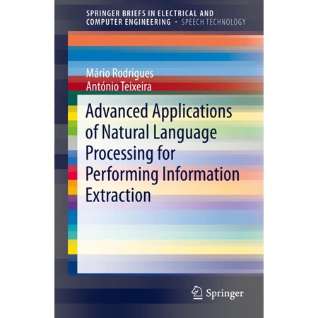 Advanced Applications of Natural Language Processing for Performing Information Extraction - (Advances In Neural Information Processing Systems 25)